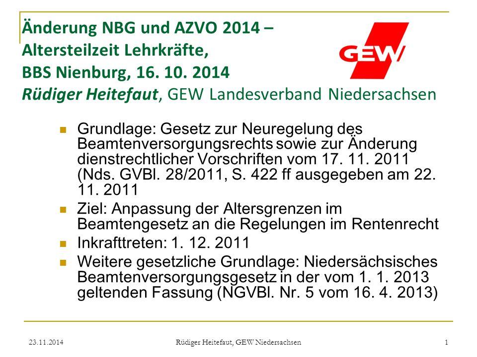 23.11.2014 Rüdiger Heitefaut, GEW Niedersachsen 12 Änderungen XII Auswirkungen auf Versorgung Zeiten der ATZ sind zu 8/10 der Arbeitszeit ruhegehaltfähig, die der ATZ zu Grunde liegt Beispiele: 1.