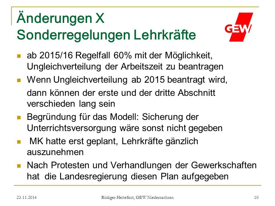 23.11.2014 Rüdiger Heitefaut, GEW Niedersachsen 10 Änderungen X Sonderregelungen Lehrkräfte ab 2015/16 Regelfall 60% mit der Möglichkeit, Ungleichvert