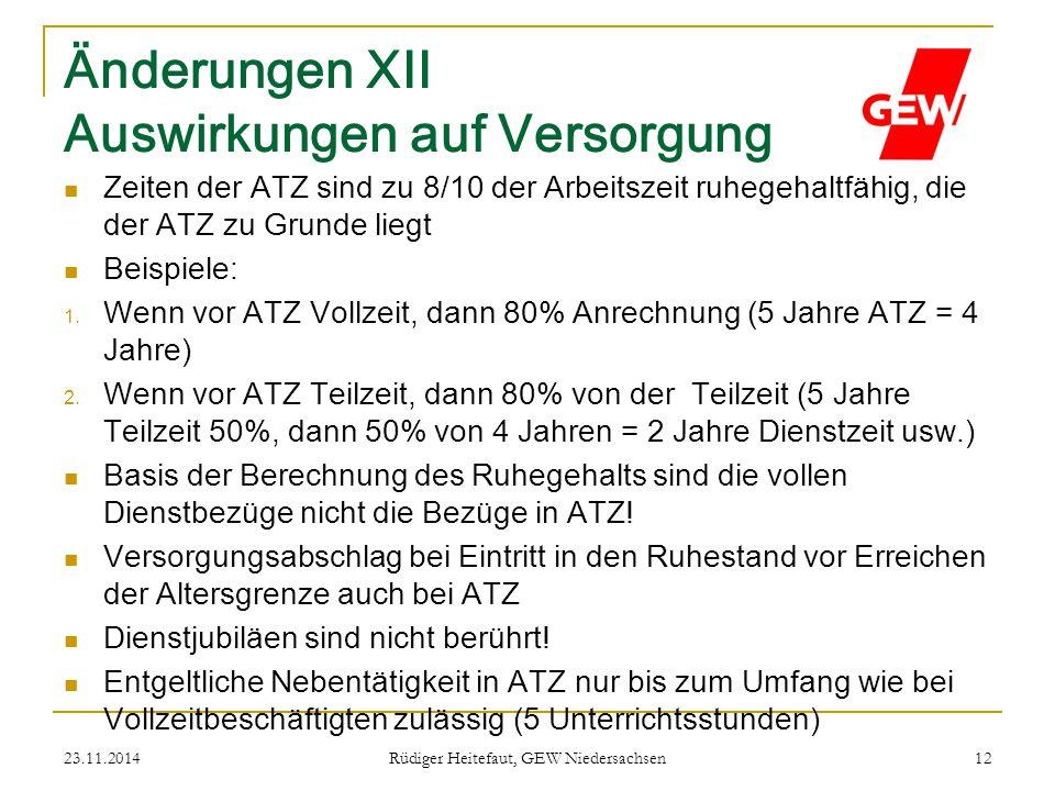 23.11.2014 Rüdiger Heitefaut, GEW Niedersachsen 12 Änderungen XII Auswirkungen auf Versorgung Zeiten der ATZ sind zu 8/10 der Arbeitszeit ruhegehaltfä