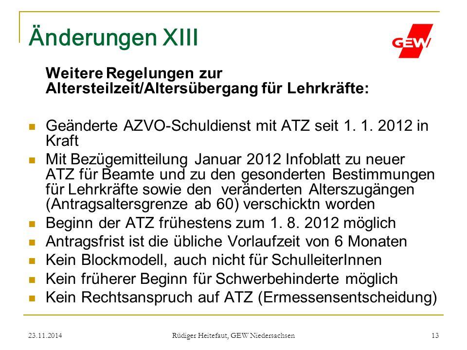 23.11.2014 Rüdiger Heitefaut, GEW Niedersachsen 13 Änderungen XIII Weitere Regelungen zur Altersteilzeit/Altersübergang für Lehrkräfte: Geänderte AZVO