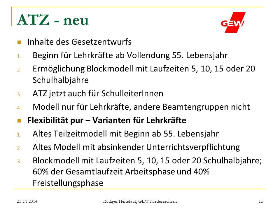 ATZ - neu Inhalte des Gesetzentwurfs 1. Beginn für Lehrkräfte ab Vollendung 55. Lebensjahr 2. Ermöglichung Blockmodell mit Laufzeiten 5, 10, 15 oder 2