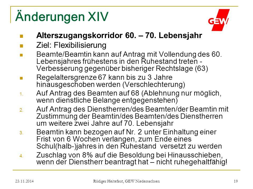 23.11.2014 Rüdiger Heitefaut, GEW Niedersachsen 19 Änderungen XIV Alterszugangskorridor 60. – 70. Lebensjahr Ziel: Flexibilisierung Beamte/Beamtin kan