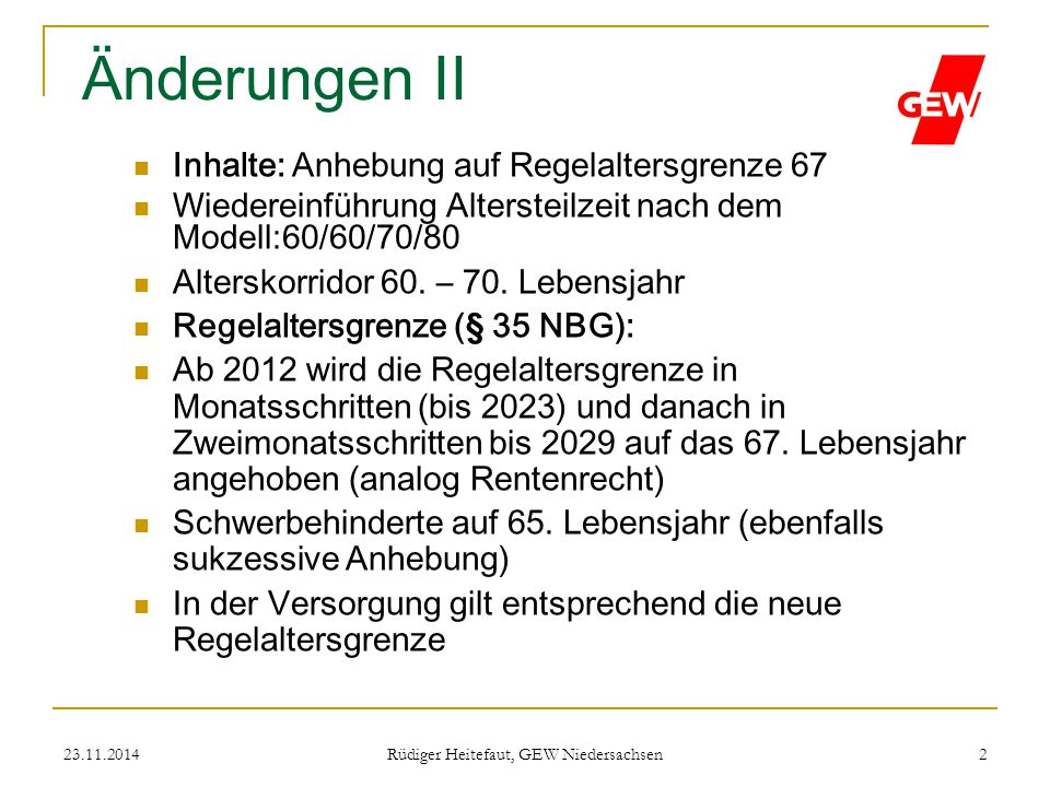 23.11.2014 Rüdiger Heitefaut, GEW Niedersachsen 2 Änderungen II Inhalte: Anhebung auf Regelaltersgrenze 67 Wiedereinführung Altersteilzeit nach dem Mo