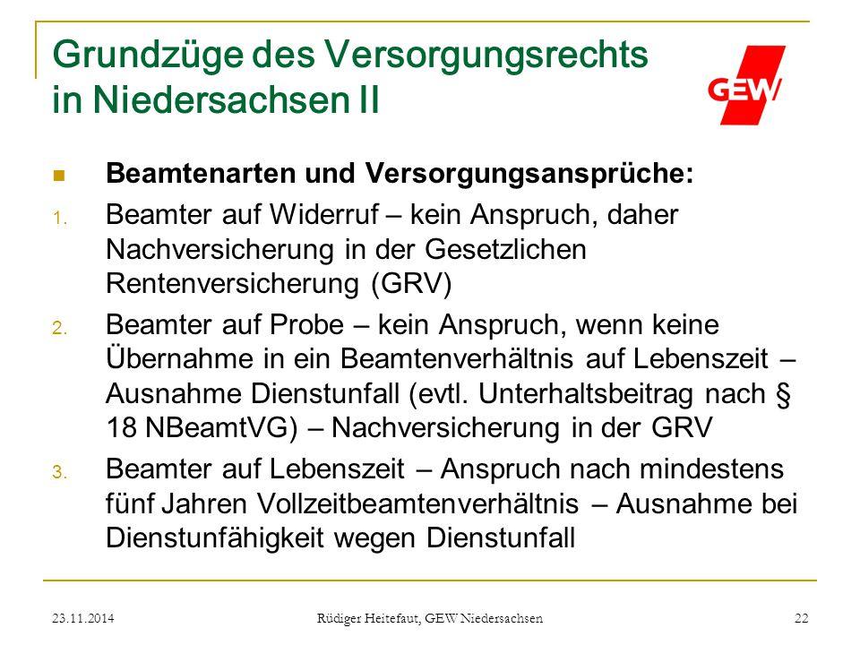 23.11.2014 Rüdiger Heitefaut, GEW Niedersachsen 22 Grundzüge des Versorgungsrechts in Niedersachsen II Beamtenarten und Versorgungsansprüche: 1. Beamt