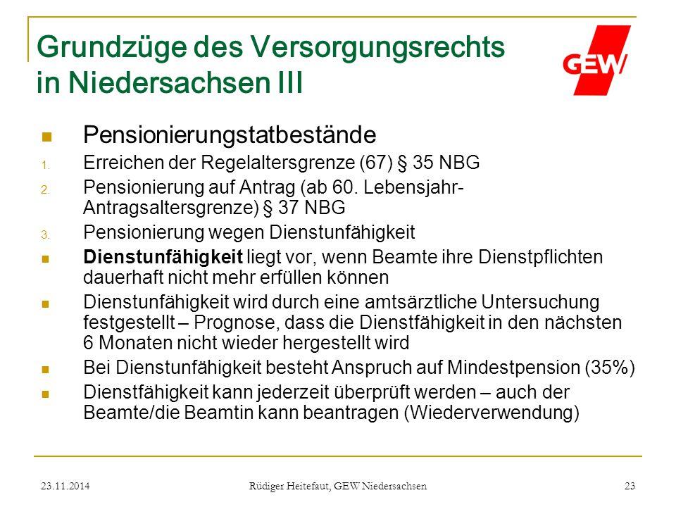 23.11.2014 Rüdiger Heitefaut, GEW Niedersachsen 23 Grundzüge des Versorgungsrechts in Niedersachsen III Pensionierungstatbestände 1. Erreichen der Reg