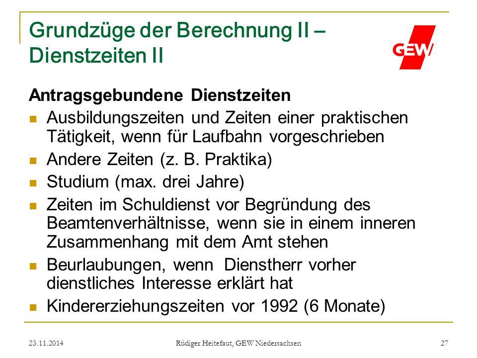 23.11.2014 Rüdiger Heitefaut, GEW Niedersachsen 27 Grundzüge der Berechnung II – Dienstzeiten II Antragsgebundene Dienstzeiten Ausbildungszeiten und Z
