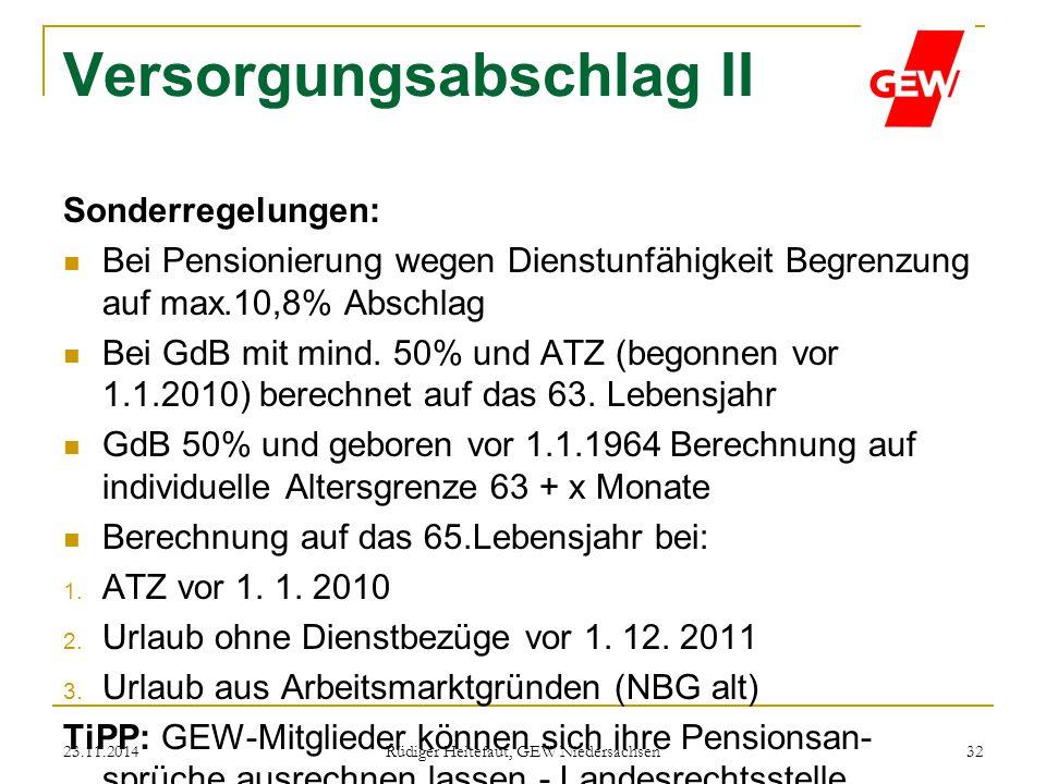 23.11.2014 Rüdiger Heitefaut, GEW Niedersachsen 32 Versorgungsabschlag II Sonderregelungen: Bei Pensionierung wegen Dienstunfähigkeit Begrenzung auf m