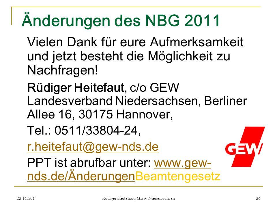 23.11.2014 Rüdiger Heitefaut, GEW Niedersachsen 36 Änderungen des NBG 2011 Vielen Dank für eure Aufmerksamkeit und jetzt besteht die Möglichkeit zu Na