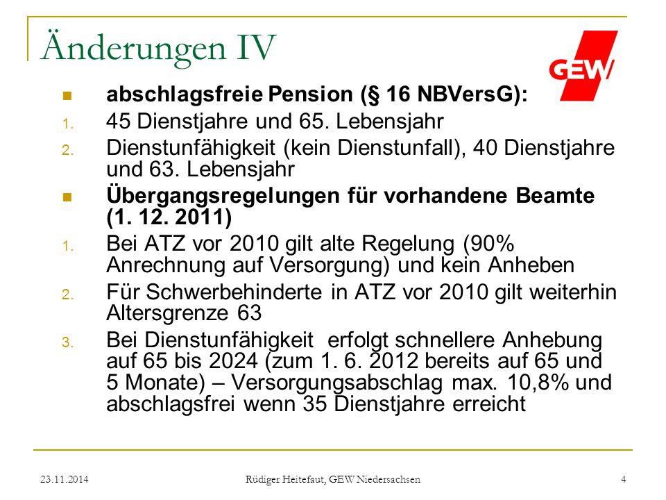 23.11.2014 Rüdiger Heitefaut, GEW Niedersachsen 4 Änderungen IV abschlagsfreie Pension (§ 16 NBVersG): 1. 45 Dienstjahre und 65. Lebensjahr 2. Dienstu