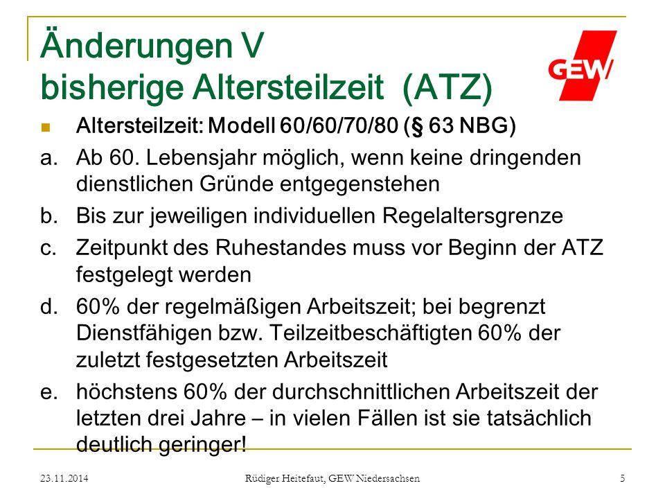 23.11.2014 Rüdiger Heitefaut, GEW Niedersachsen 5 Änderungen V bisherige Altersteilzeit (ATZ) Altersteilzeit: Modell 60/60/70/80 (§ 63 NBG) a.Ab 60. L