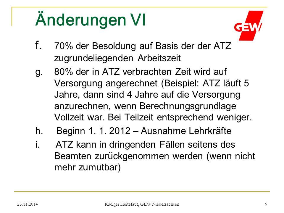 23.11.2014 Rüdiger Heitefaut, GEW Niedersachsen 6 Änderungen VI f. 70% der Besoldung auf Basis der der ATZ zugrundeliegenden Arbeitszeit g. 80% der in