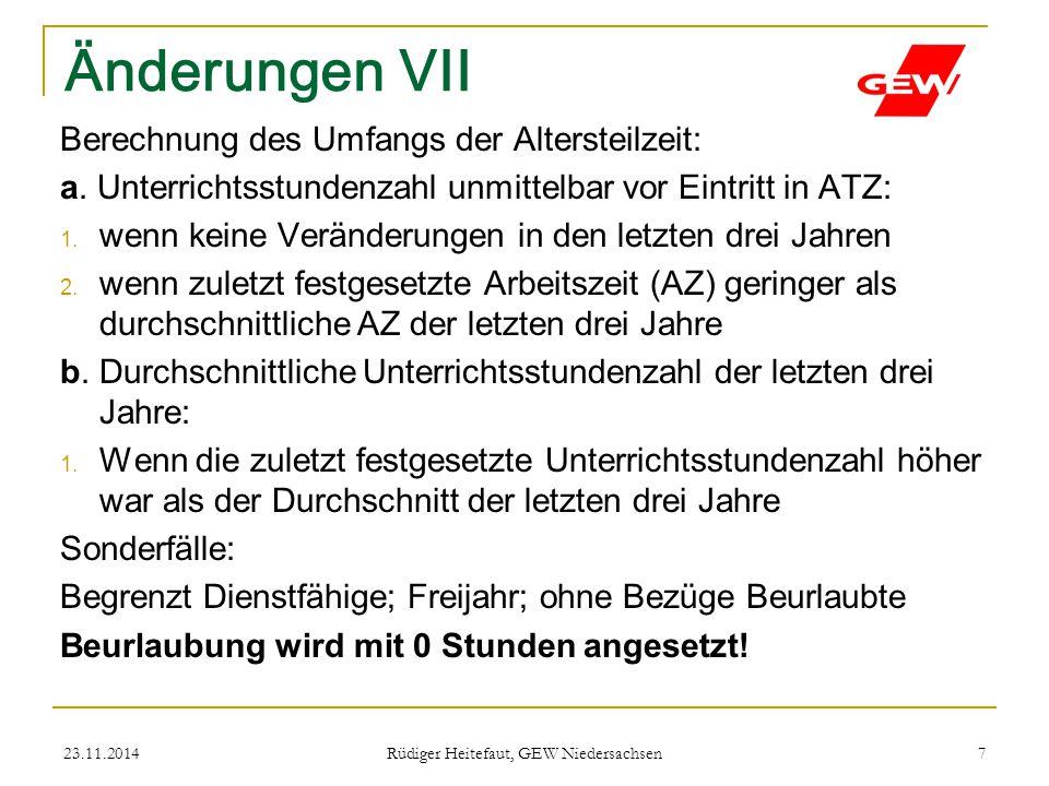 23.11.2014 Rüdiger Heitefaut, GEW Niedersachsen 7 Änderungen VII Berechnung des Umfangs der Altersteilzeit: a. Unterrichtsstundenzahl unmittelbar vor