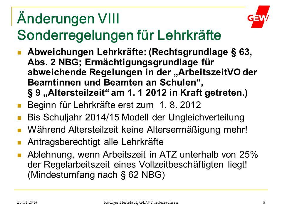 23.11.2014 Rüdiger Heitefaut, GEW Niedersachsen 8 Änderungen VIII Sonderregelungen für Lehrkräfte Abweichungen Lehrkräfte: (Rechtsgrundlage § 63, Abs.