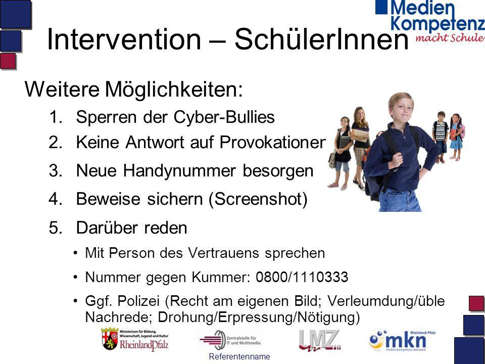 Referentenname Intervention – SchülerInnen Weitere Möglichkeiten: 1.Sperren der Cyber-Bullies 2.Keine Antwort auf Provokationen 3.Neue Handynummer bes