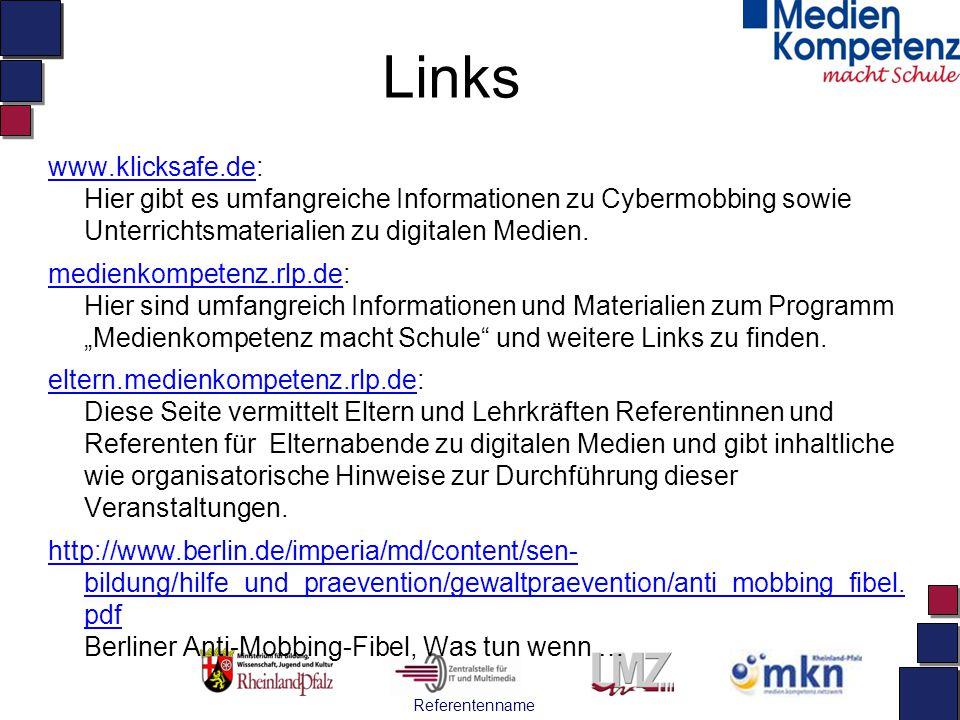 Referentenname Links www.klicksafe.dewww.klicksafe.de: Hier gibt es umfangreiche Informationen zu Cybermobbing sowie Unterrichtsmaterialien zu digital