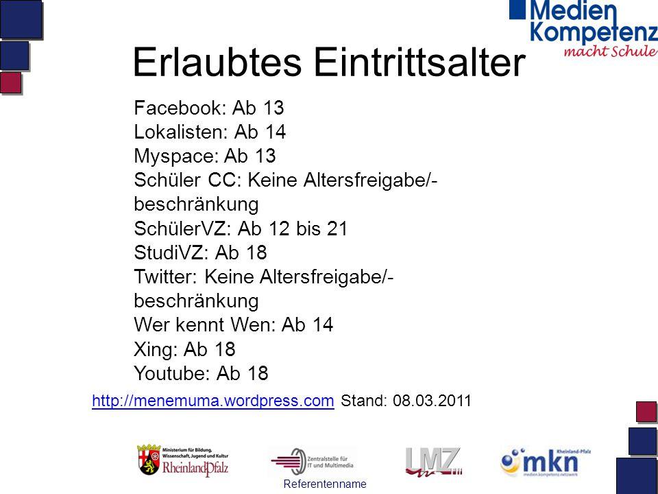 Referentenname Erlaubtes Eintrittsalter Facebook: Ab 13 Lokalisten: Ab 14 Myspace: Ab 13 Schüler CC: Keine Altersfreigabe/- beschränkung SchülerVZ: Ab