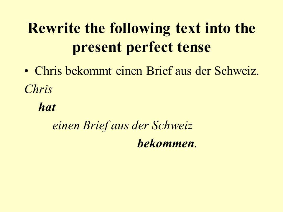 Rewrite the following text into the present perfect tense Chris bekommt einen Brief aus der Schweiz.