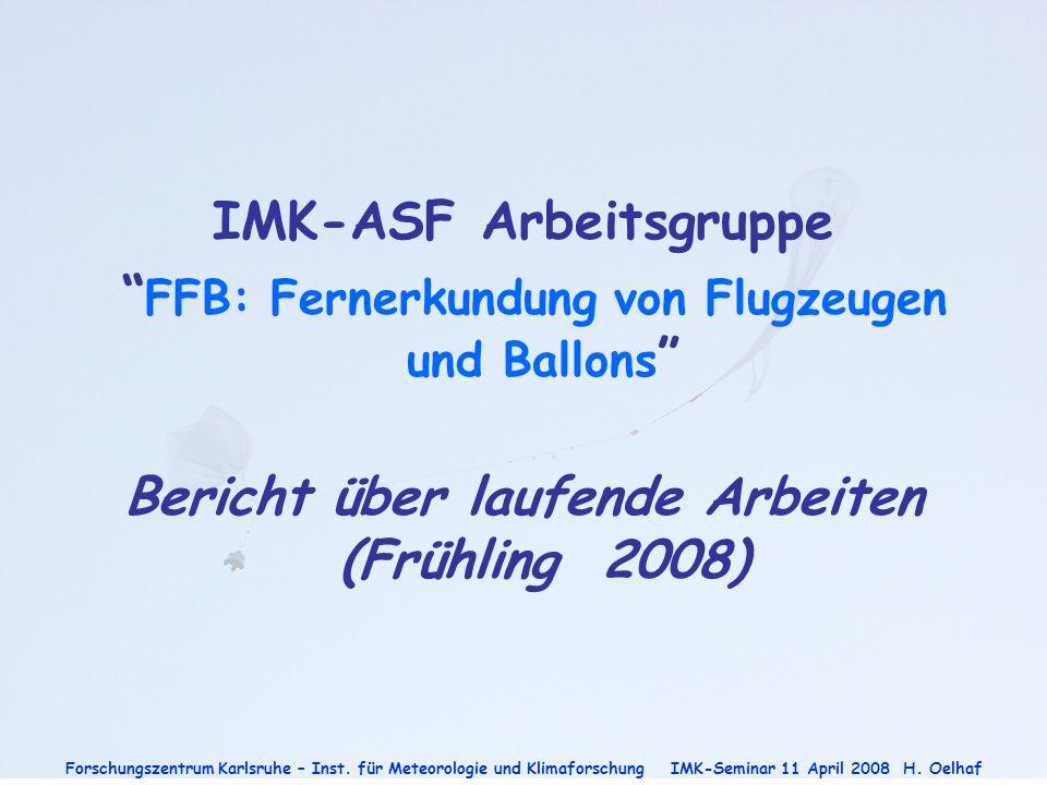 """Forschungszentrum Karlsruhe – Inst. für Meteorologie und Klimaforschung IMK-Seminar 11 April 2008H. Oelhaf IMK-ASF Arbeitsgruppe """" FFB: Fernerkundung"""