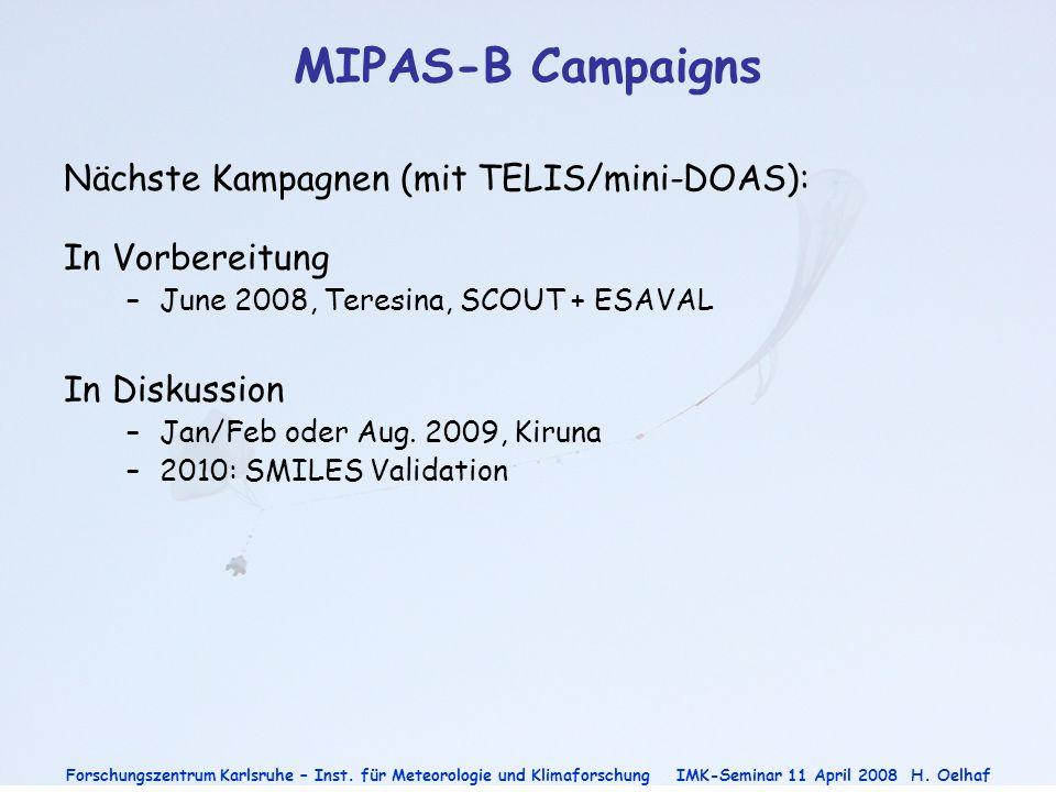 Forschungszentrum Karlsruhe – Inst. für Meteorologie und Klimaforschung IMK-Seminar 11 April 2008H. Oelhaf MIPAS-B Campaigns Nächste Kampagnen (mit TE