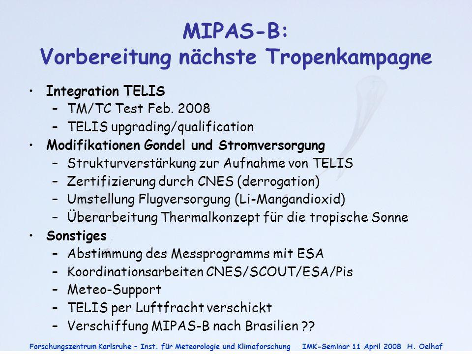 Forschungszentrum Karlsruhe – Inst. für Meteorologie und Klimaforschung IMK-Seminar 11 April 2008H. Oelhaf MIPAS-B: Vorbereitung nächste Tropenkampagn