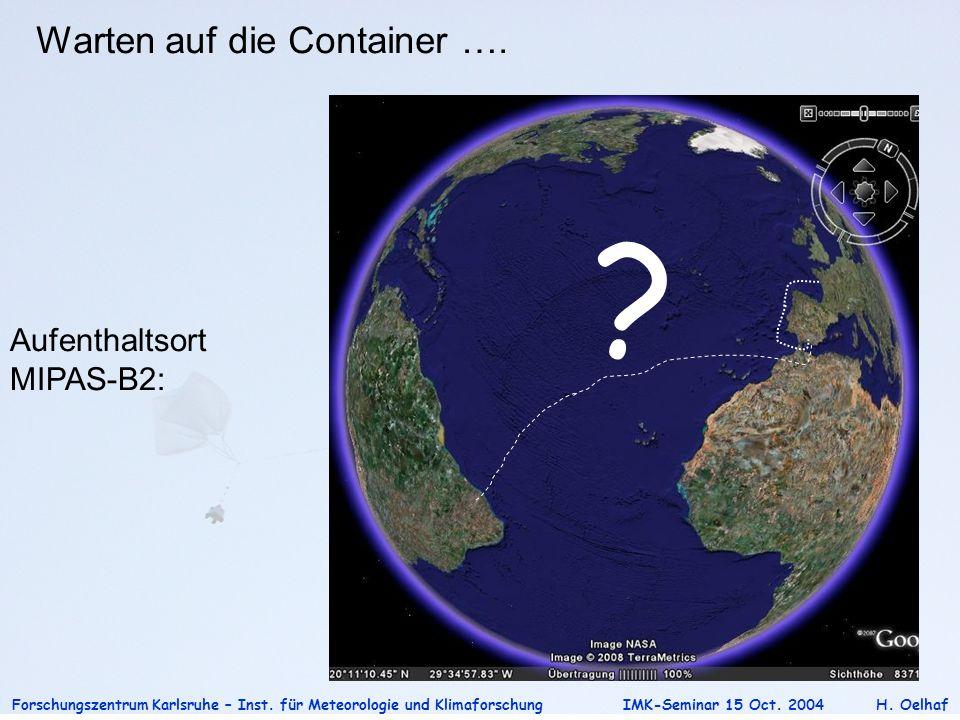 Forschungszentrum Karlsruhe – Inst. für Meteorologie und Klimaforschung IMK-Seminar 15 Oct. 2004H. Oelhaf Aufenthaltsort MIPAS-B2: Warten auf die Cont