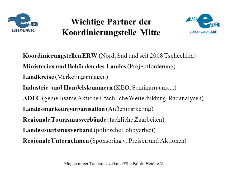 Magdeburger Tourismusverband Elbe-Börde-Heide e.V. Wichtige Partner der Koordinierungstelle Mitte Koordinierungstellen ERW (Nord, Süd und seit 2008 Ts