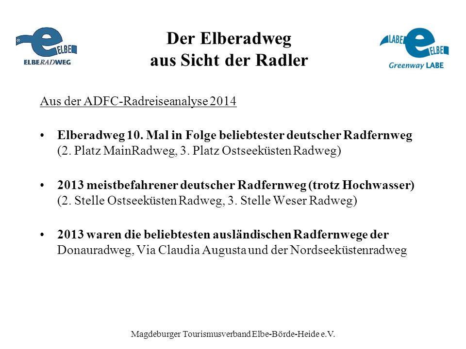 Magdeburger Tourismusverband Elbe-Börde-Heide e.V. Der Elberadweg aus Sicht der Radler Aus der ADFC-Radreiseanalyse 2014 Elberadweg 10. Mal in Folge b