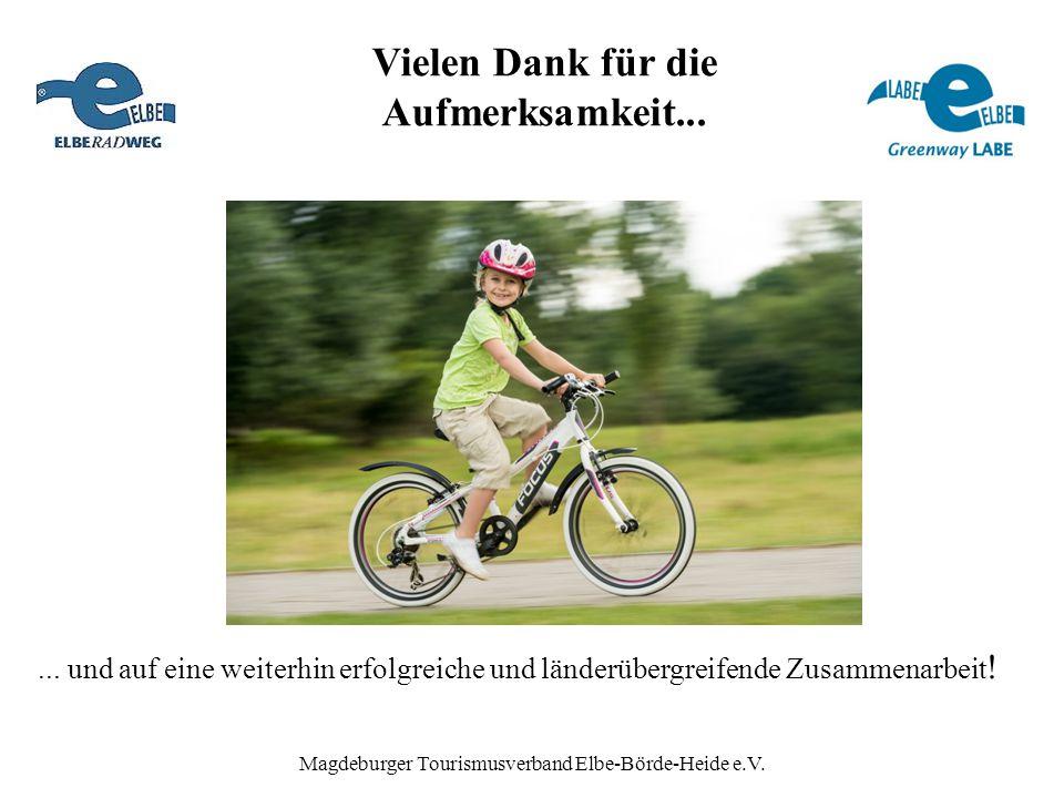 Magdeburger Tourismusverband Elbe-Börde-Heide e.V. Vielen Dank für die Aufmerksamkeit...... und auf eine weiterhin erfolgreiche und länderübergreifend