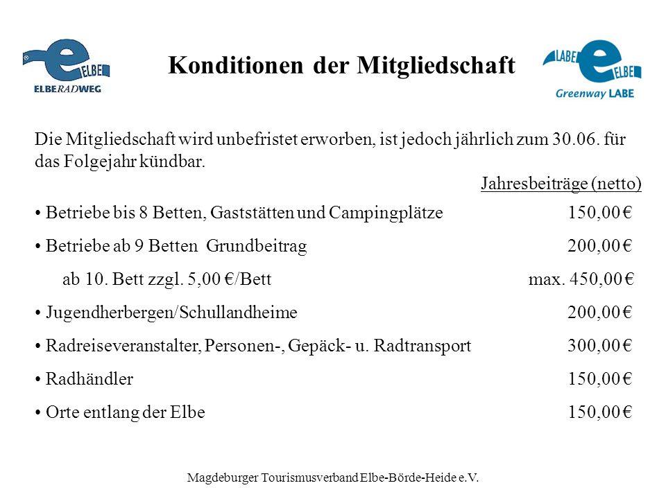 Magdeburger Tourismusverband Elbe-Börde-Heide e.V. Konditionen der Mitgliedschaft Die Mitgliedschaft wird unbefristet erworben, ist jedoch jährlich zu