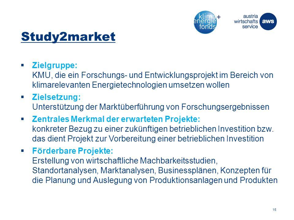 Study2market  Zielgruppe: KMU, die ein Forschungs- und Entwicklungsprojekt im Bereich von klimarelevanten Energietechnologien umsetzen wollen  Zielsetzung: Unterstützung der Marktüberführung von Forschungsergebnissen  Zentrales Merkmal der erwarteten Projekte: konkreter Bezug zu einer zukünftigen betrieblichen Investition bzw.