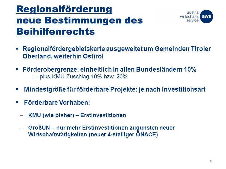 Regionalförderung neue Bestimmungen des Beihilfenrechts  Regionalfördergebietskarte ausgeweitet um Gemeinden Tiroler Oberland, weiterhin Ostirol  Förderobergrenze: einheitlich in allen Bundesländern 10% –plus KMU-Zuschlag 10% bzw.