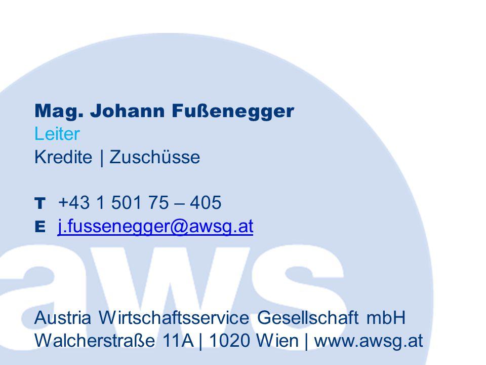 Mag. Johann Fußenegger Leiter Kredite   Zuschüsse T +43 1 501 75 – 405 E j.fussenegger@awsg.at j.fussenegger@awsg.at Austria Wirtschaftsservice Gesell