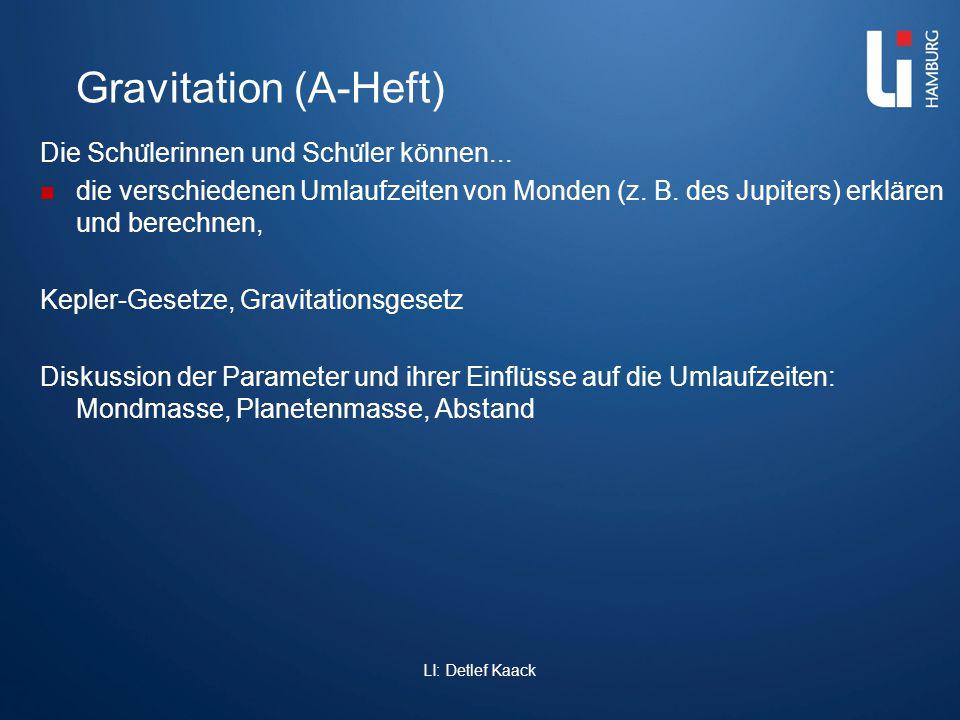 Gravitation (A-Heft) Die Schu ̈ lerinnen und Schu ̈ ler können... die verschiedenen Umlaufzeiten von Monden (z. B. des Jupiters) erklären und berechne