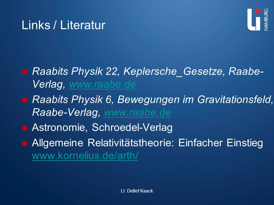 Links / Literatur Raabits Physik 22, Keplersche_Gesetze, Raabe- Verlag, www.raabe.dewww.raabe.de Raabits Physik 6, Bewegungen im Gravitationsfeld, Raa