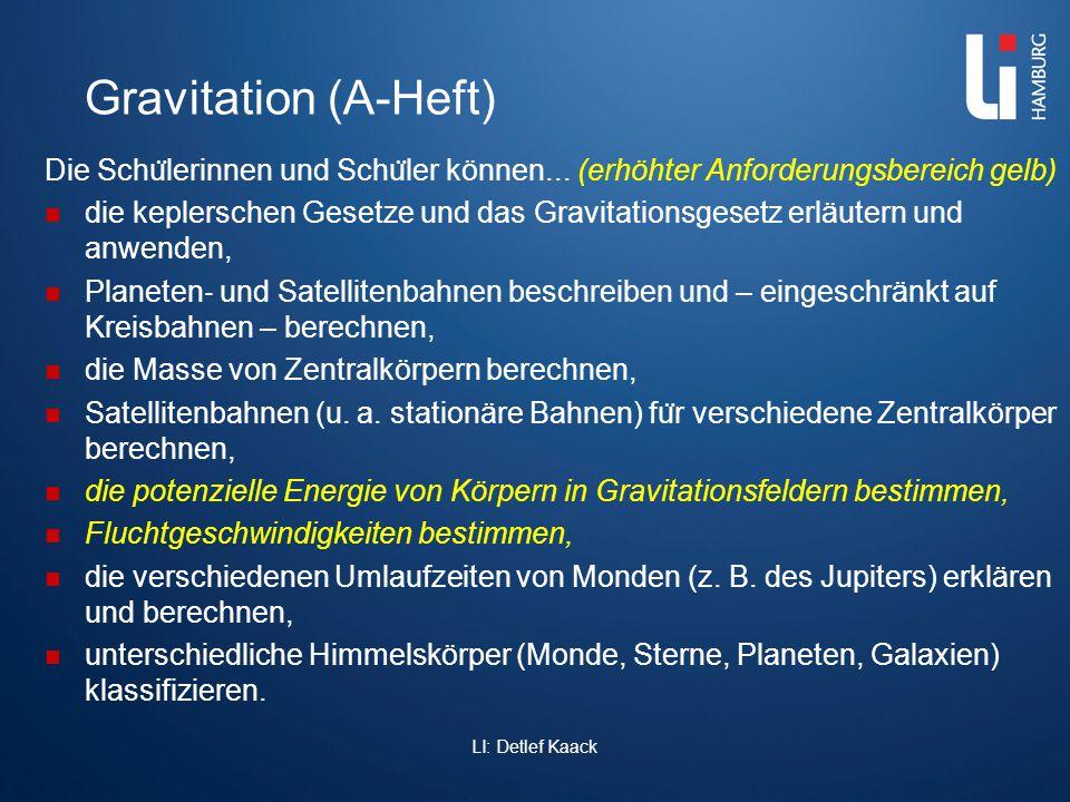 Gravitation (A-Heft) Die Schu ̈ lerinnen und Schu ̈ ler können... (erhöhter Anforderungsbereich gelb) die keplerschen Gesetze und das Gravitationsgese