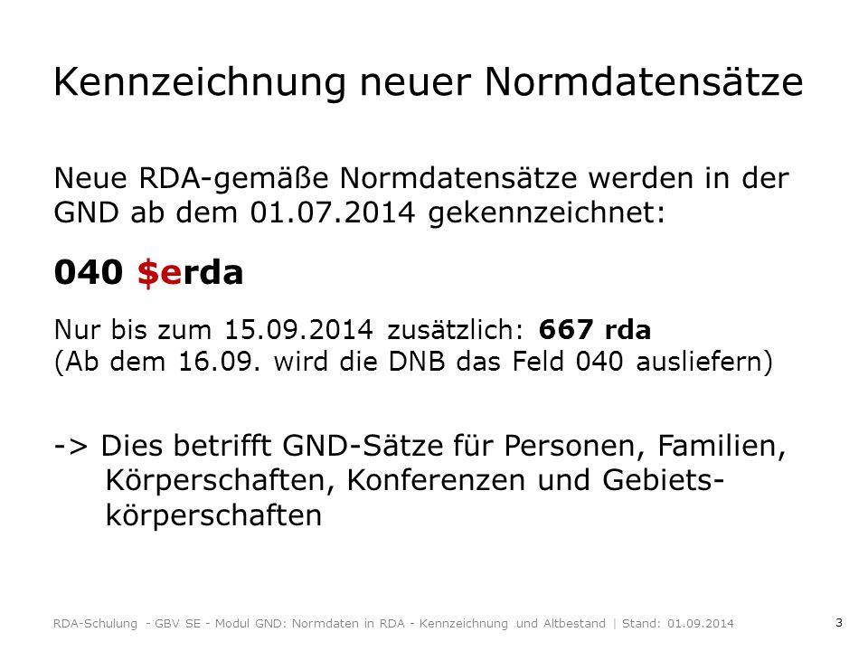 3 Kennzeichnung neuer Normdatensätze Neue RDA-gemäße Normdatensätze werden in der GND ab dem 01.07.2014 gekennzeichnet: 040 $erda Nur bis zum 15.09.2014 zusätzlich: 667 rda (Ab dem 16.09.