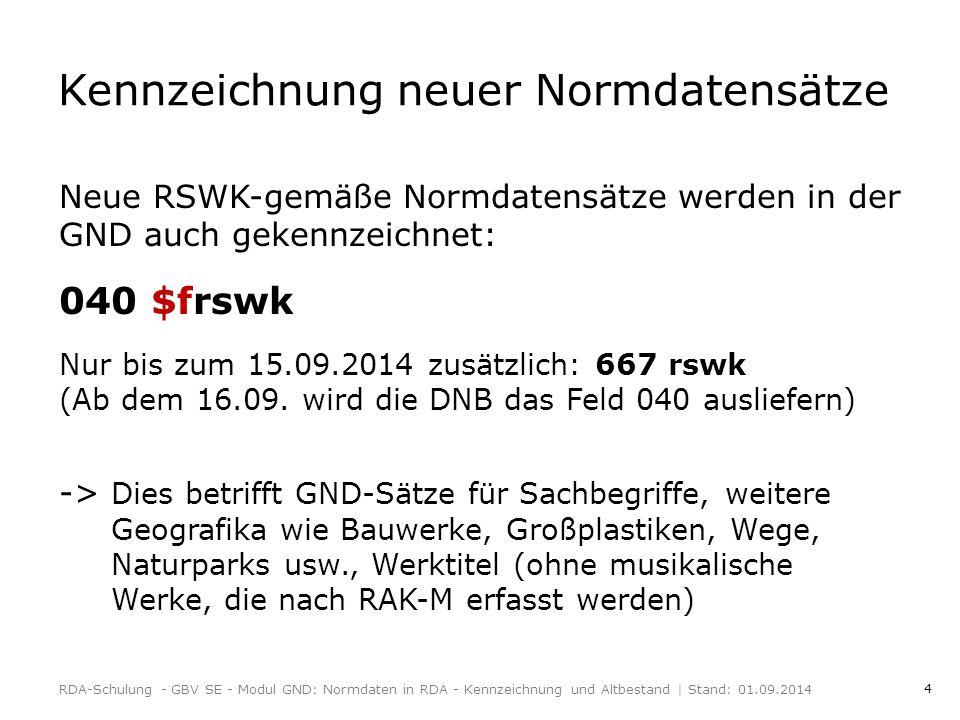 4 Kennzeichnung neuer Normdatensätze Neue RSWK-gemäße Normdatensätze werden in der GND auch gekennzeichnet: 040 $frswk Nur bis zum 15.09.2014 zusätzlich: 667 rswk (Ab dem 16.09.