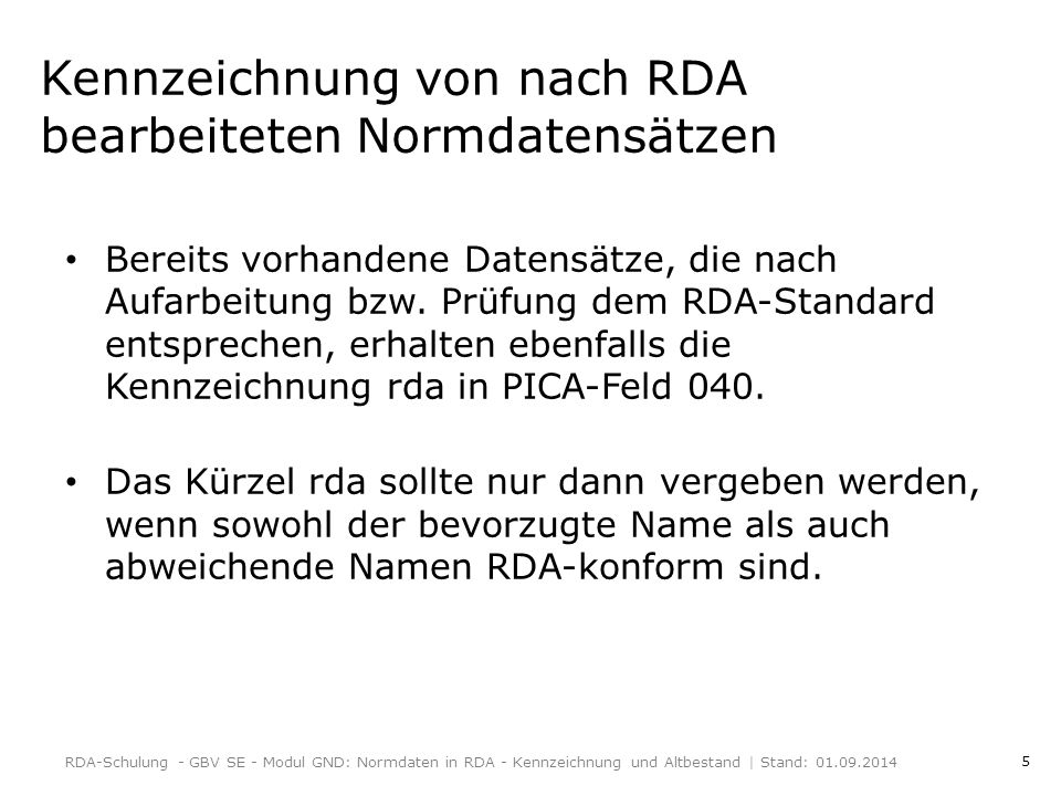 5 Kennzeichnung von nach RDA bearbeiteten Normdatensätzen Bereits vorhandene Datensätze, die nach Aufarbeitung bzw.