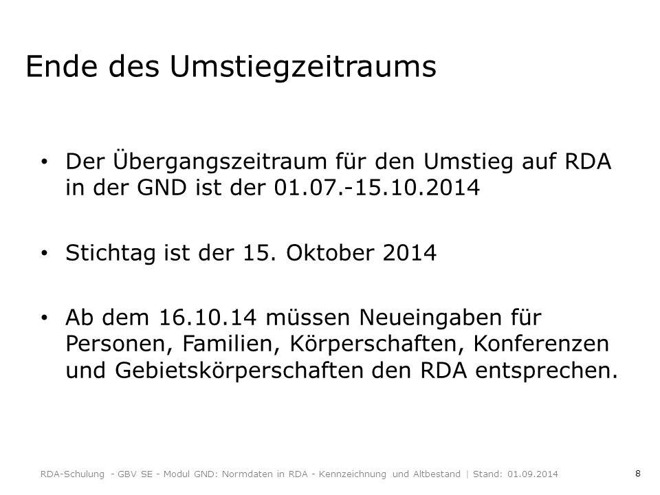 8 Ende des Umstiegzeitraums Der Übergangszeitraum für den Umstieg auf RDA in der GND ist der 01.07.-15.10.2014 Stichtag ist der 15.