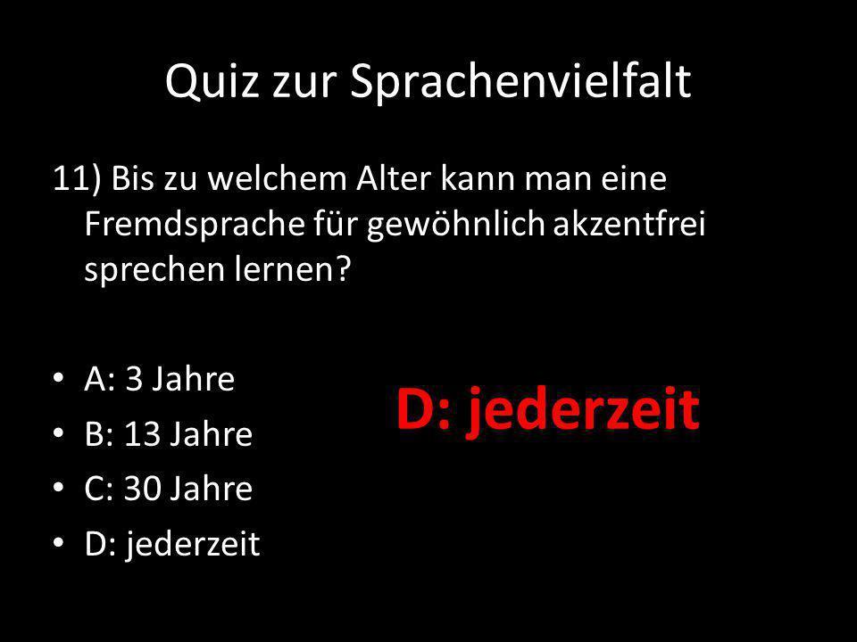 Quiz zur Sprachenvielfalt 11) Bis zu welchem Alter kann man eine Fremdsprache für gewöhnlich akzentfrei sprechen lernen.