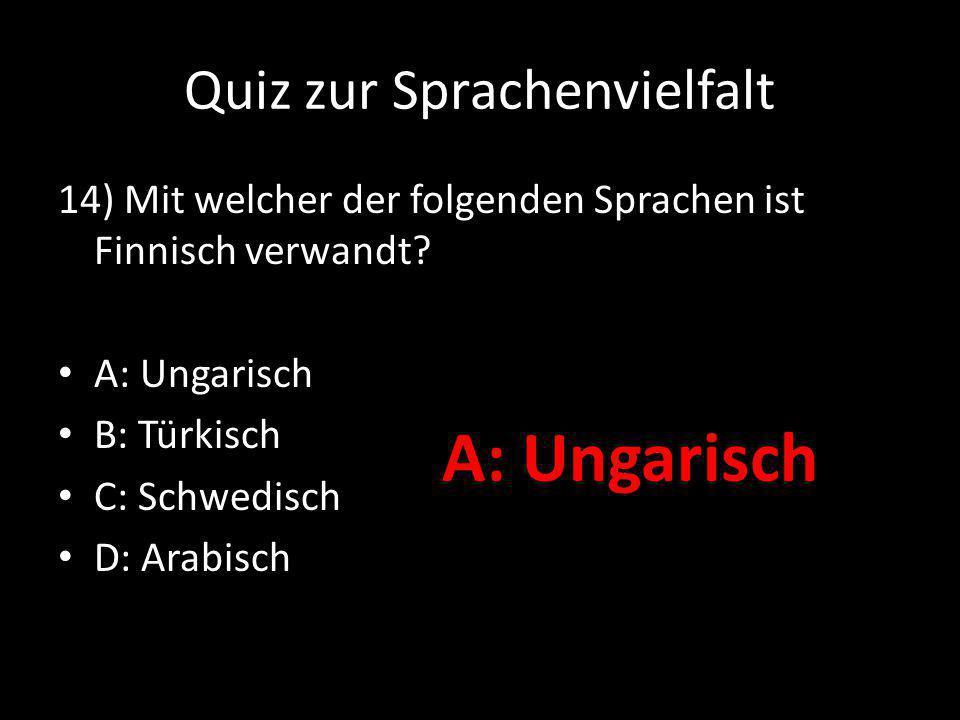Quiz zur Sprachenvielfalt 14) Mit welcher der folgenden Sprachen ist Finnisch verwandt.