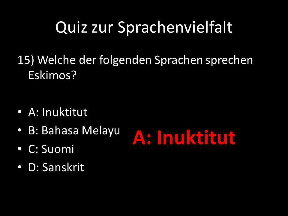 Quiz zur Sprachenvielfalt 15) Welche der folgenden Sprachen sprechen Eskimos.
