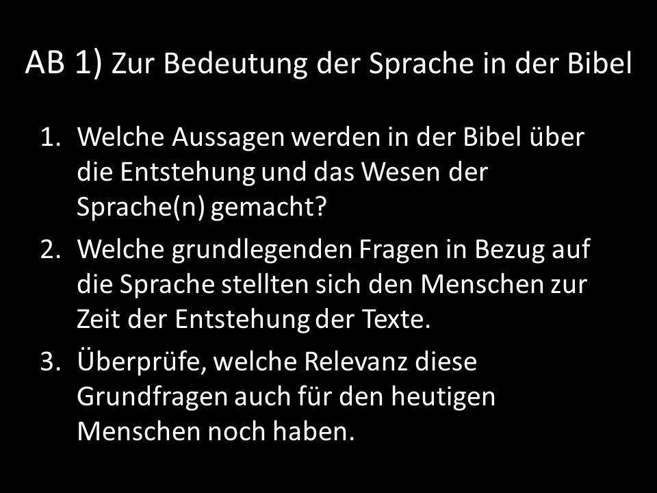 AB 1) Zur Bedeutung der Sprache in der Bibel 1.Welche Aussagen werden in der Bibel über die Entstehung und das Wesen der Sprache(n) gemacht.