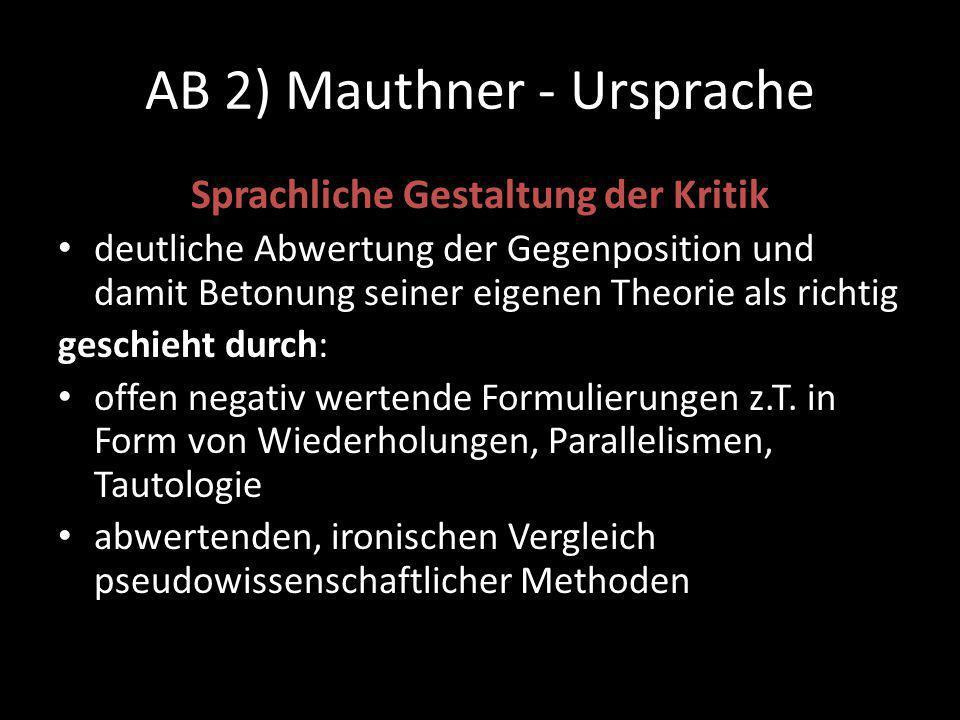AB 2) Mauthner - Ursprache Sprachliche Gestaltung der Kritik deutliche Abwertung der Gegenposition und damit Betonung seiner eigenen Theorie als richtig geschieht durch: offen negativ wertende Formulierungen z.T.