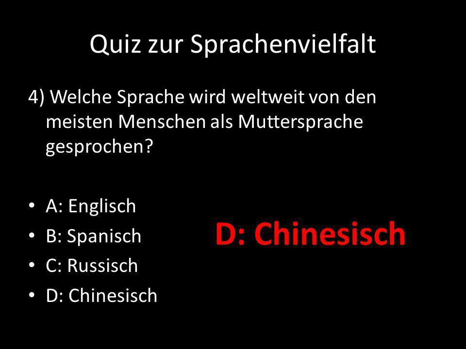 Quiz zur Sprachenvielfalt 4) Welche Sprache wird weltweit von den meisten Menschen als Muttersprache gesprochen.
