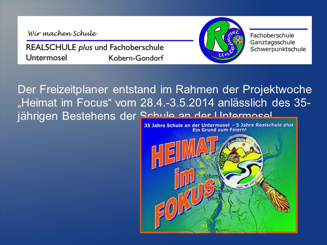 """Der Freizeitplaner entstand im Rahmen der Projektwoche """"Heimat im Focus vom 28.4.-3.5.2014 anlässlich des 35- jährigen Bestehens der Schule an der Untermosel."""