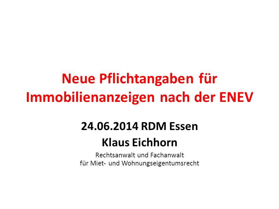 Neue Pflichtangaben für Immobilienanzeigen nach der ENEV 24.06.2014 RDM Essen Klaus Eichhorn Rechtsanwalt und Fachanwalt für Miet- und Wohnungseigentu