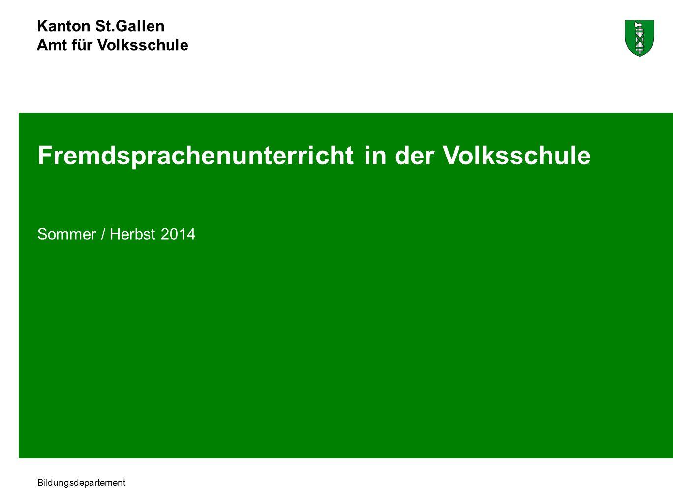 Kanton St.Gallen Amt für Volksschule Bildungsdepartement Fremdsprachenunterricht in der Volksschule Sommer / Herbst 2014