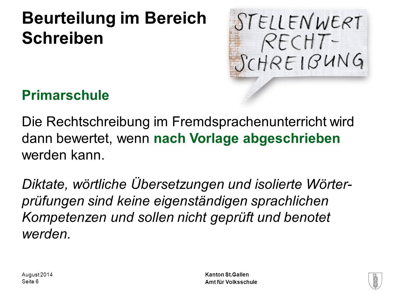 Kanton St.Gallen Beurteilung im Bereich Schreiben Primarschule Die Rechtschreibung im Fremdsprachenunterricht wird dann bewertet, wenn nach Vorlage ab