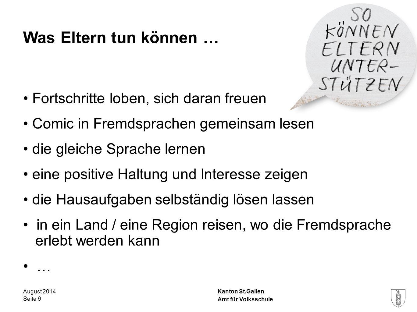Kanton St.Gallen Was Eltern tun können … Fortschritte loben, sich daran freuen Comic in Fremdsprachen gemeinsam lesen die gleiche Sprache lernen eine